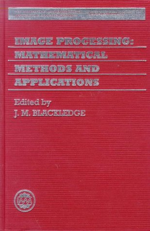Image Processing: Mathematical Methods And Applications (Institute Of Mathematics And Its Applications Conference Series)