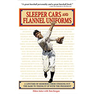 Sleeper Cars and Flannel Uniforms: A Lifetime of Memories from Striking Out the Babe to Teeing It Up with the President | [Eddie Auker, Tom Keegan]