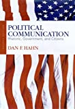 Political Communication: Rhetoric, Government, and Citizens