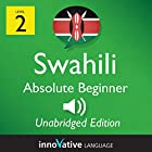 Learn Swahili - Level 2: Absolute Beginner Swahili: Volume 1: Lessons 1-25 Rede von  Innovative Language Learning LLC Gesprochen von:  SwahiliPod101.com
