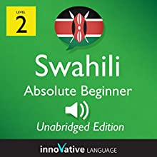 Learn Swahili - Level 2: Absolute Beginner Swahili: Volume 1: Lessons 1-25 Speech by  Innovative Language Learning LLC Narrated by  SwahiliPod101.com