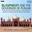 Blasphemy and the Governor of Punjab Audiobook by  AudioGO Ltd Narrated by Owen Bennet-Jones