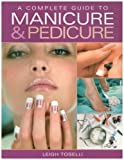 img - for Complete Guide to Manicure & Pedicure by Leigh Toselli (2005-12-01) book / textbook / text book