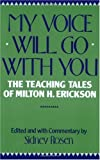 My Voice Will Go With You: The Teaching Tales of Milton Erickson by Sidney Rosen