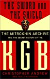 The Sword and the Shield: The Mitrokhin Archive and the Secret History of the K G B