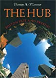The Hub: Boston Past and Present (1555535445) by O'Connor, Thomas H.