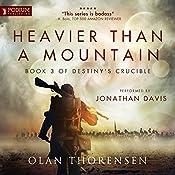 Heavier Than a Mountain: Destiny's Crucible, Book 3 | [Olan Thorensen]