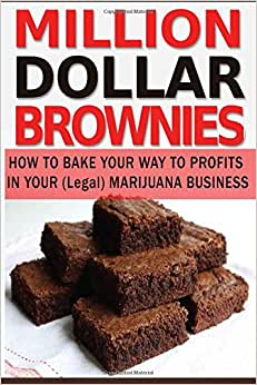 Million Dollar Brownies: How To Bake Up Profits In Your (Legal) Marijuana Business