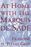 At Home with the Marquis De Sade: A Life (0684800071) by Gray, Francine Du plessix