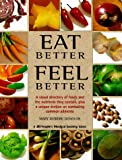 img - for Eat Better, Feel Better: A Visual Directory of Foods and the Nutrients They Contain, Plus a Unique Section on Combating Common Ailments book / textbook / text book