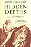 Hidden Depths: The Story of Hypnosis (0330492519) by Robin Waterfield
