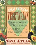 Great American Vegetarian: Traditional and Regional Recipes for the Enlightened Cook (0871319780) by Atlas, Nava