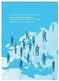 Business Process Management Common Body of Knowledge - BPM CBOK: Leitfaden für das Prozessmanagement herausgegeben von der EABPM (European Association of Business Process Management) - European Association of Business Process Management (Hrsg.)