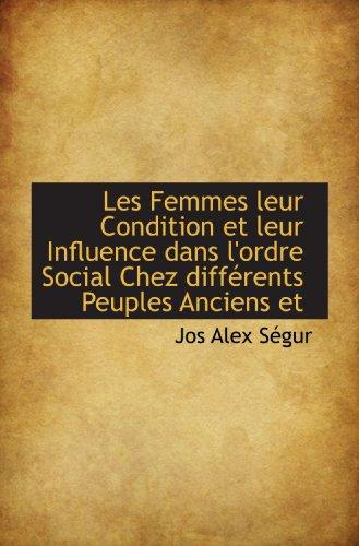 Les Femmes leur Condition et leur Influence dans l'ordre Social Chez différents Peuples Anciens et