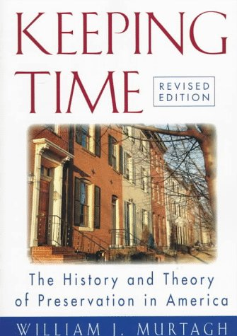 Keeping Time: The History and Theory of Preservation in America (Preservation Press Series), William J. Murtagh