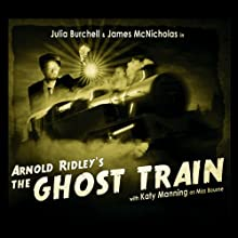 The Ghost Train Audiobook by Arnold Ridley Narrated by Julia Burchell, James McNicholas, Katy Manning