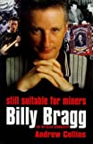 Still Suitable for Miners: Billy Bragg : The Official Biography (0753502321) by Collins, Andrew