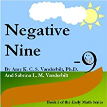 Negative Nine: Book 1 of the Early Math Series (       UNABRIDGED) by Amy K. C. S. Vanderbilt, Sabrina L. M. Vanderbilt Narrated by Amy K. C. S. Vanderbilt, Sabrina L. M. Vanderbilt