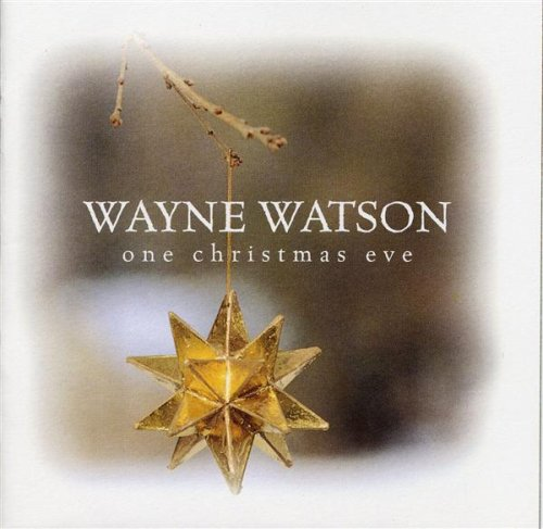 Wayne Watson - One Christmas Eve - Zortam Music