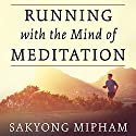 Running with the Mind of Meditation: Lessons for Training Body and Mind Audiobook by Sakyong Mipham Narrated by Neil Hellegers