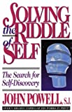 Solving the Riddle of Self: The Search for Self-Discovery (0883473003) by Powell, John