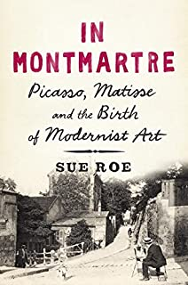Book Cover: In Montmartre: Picasso, Matisse and the Birth of Modernist Art