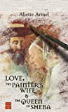 Love, the Painter's Wife and the Queen of Sheba (1592640532) by Aliette Armel