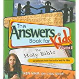 Answers Book for Kids: Volume 3 - God and the Bible ~ Ken Ham