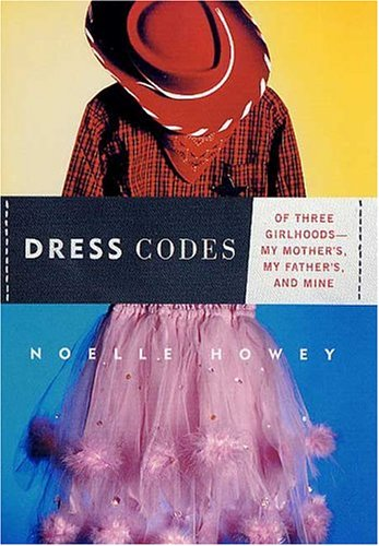 Dress Codes: Of Three Girlhoods--My Mother's, My Father's, and Mine, Howey,Noelle