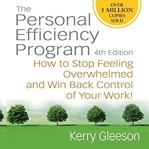 Personal Efficiency Program: How to Stop Feeling Overwhelmed and Win Back Control of Your Work! | [Kerry Gleeson]