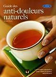 echange, troc Richard Thomas, Anne Fisher, Collectif - Guide complet des anti-douleurs naturels