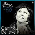 Can You Believe It | Tig Notaro
