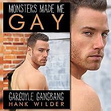 Monsters Made Me Gay: Gargoyle Gangbang Audiobook by Hank Wilder Narrated by Hank Wilder