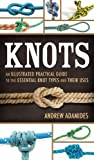 Knots: An Illustrated Practical Guide to the Essential Knot Types and Their Uses