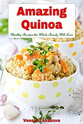 Amazing Quinoa: Healthy Recipes the Whole Family Will Love! (Healthy Cookbook Series 3)