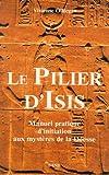 echange, troc Vivienne O'Regan - Le pilier d'Isis : Manuel pratique d'initiation aux mystères de la Déesse