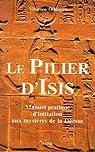 Le pilier d'Isis : Manuel pratique d'initiation aux mystères de la Déesse par O'Regan