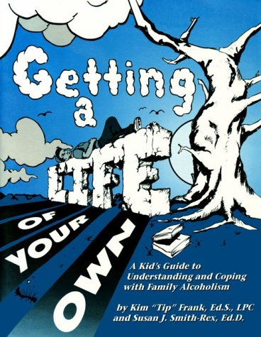 Image for Getting a Life of Your Own: A Kids Guide to Understanding & Coping With Family Alcoholism