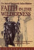 Faith in the Wilderness: The Story of the Catholic Indian Missions (087973745X) by Bunson, Margaret