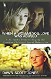 When a Woman You Love Was Abused: A Husband's Guide to Helping Her Overcome Childhood Sexual Molestation