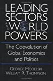 Leading Sectors and World Powers: The Coevolution of Global Economics and Politics (Studies in International Relations)