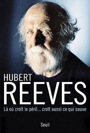 Là où croît le péril… croît aussi ce qui sauve - Hubert Reeves