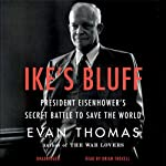 Ike's Bluff: President Eisenhower's Secret Battle to Save the World | Evan Thomas