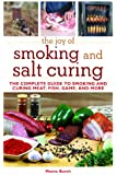 The Joy of Smoking and Salt Curing: The Complete Guide to Smoking and Curing Meat, Fish, Game, and More (The Joy of Series)