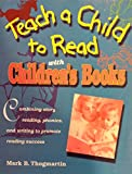 Teach a Child to Read With Childrens Books: How to Use Childrens Books, Phonics, and Writing to Promote Reading Success