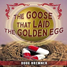 The Goose That Laid the Golden Egg: Accutane - the Truth That Had to Be Told (       UNABRIDGED) by Doug Bremner Narrated by Steve Edwards