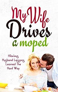 My Wife Drives A Moped: Hilarious Husband Lessons Learned The Hard Way by Rodney Southern ebook deal