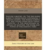 img - for English Liberties, Or, the Free-Born Subject's Inheritance Containing, I. Magna Charta, the Habeas Corpus ACT, and Divers Other Most Useful Statutes ... II. the Proceedings in Appeals of Murther, the Work and Power of Parliaments (1682) (Paperback) - Common book / textbook / text book