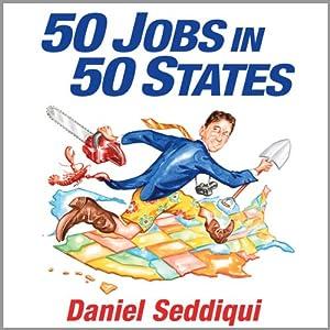 50 Jobs in 50 States: One Man's Journey of Discovery Across America | [Daniel Seddiqui]