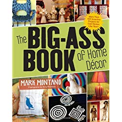 The Big-Ass Book of Home Décor: More Than 100 Inventive Projects for Cool Homes Like Yours